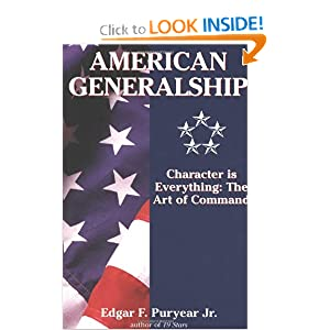 American Generalship: Character Is Everything: The Art of Command Edgar Puryear
