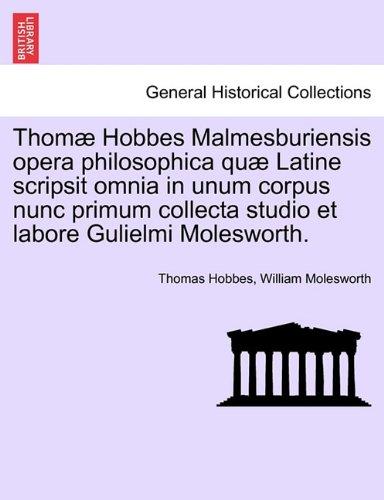 Thomæ Hobbes Malmesburiensis opera philosophica quæ Latine scripsit omnia in unum corpus nunc primum collecta studio et labore Gulielmi Molesworth.
