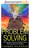 Problem Solving: Best Strategies to Decision Making, Critical Thinking and Positive Thinking (problem solving, critical thinking, problem solving, decision ... speed reading Book 1) (English Edition)