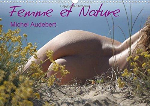 Femme et nature : Travail photographique érotique sur le rapport sensoriel et émotionnel de la femme au contact de la nature... Calendrier mural A3 horizontal 2016