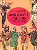 World War I Uniforms Coloring Book (Colouring Books) (0486235793) by Copeland, Peter F.
