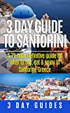 Islands of Greece: 3 Day Guide to Santorini, A 72-Hour Definitive Guide On What to See, Eat & Enjoy In Santorini, Greece (3 Day Travel Guides Book 4)