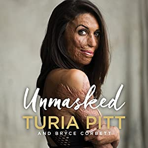 Unmasked Audiobook by Turia Pitt, Bryce Corbett Narrated by Turia Pitt, Belinda McClory, Michael Hoskin
