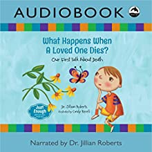 What Happens When a Loved One Dies?: Our First Talk About Death (Just Enough) Audiobook by Dr. Jillian Roberts Narrated by Dr. Jillian Roberts