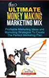img - for The Ultimate Money Making Marketing Mix - Profitable Marketing Ideas and Marketing Strategies To Create The Perfect Marketing Plan book / textbook / text book