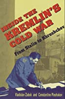Inside the Kremlin's Cold War: From Stalin to Khrushchev