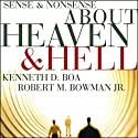 Sense and Nonsense about Heaven and Hell (       UNABRIDGED) by Kenneth Boa, Robert M. Bowman Narrated by Adam Verner