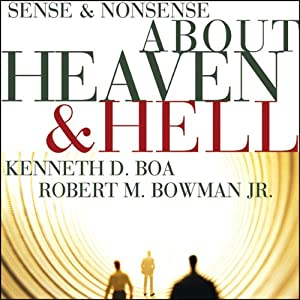 Sense and Nonsense about Heaven and Hell | [Kenneth Boa, Robert M. Bowman]