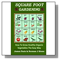 Square Foot Gardening: How To Grow Healthy Organic Vegetables The Easy Way