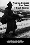 img - for What's a Commie Ever Done to Black People? A Korean War Memoir of Fighting in the U.S. Army's Last All Negro Unit book / textbook / text book