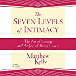 The Seven Levels of Intimacy | Matthew Kelly