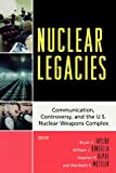 Nuclear Legacies: Communication, Controversy, and the U.s. Nuclear Weapons Complex (Lexington Studies in Political Communi...