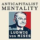 The Anti-Capitalistic Mentality Hörbuch von Ludwig von Mises Gesprochen von: John Riddle