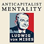 The Anti-Capitalistic Mentality   Ludwig von Mises