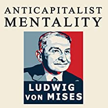 The Anti-Capitalistic Mentality Audiobook by Ludwig von Mises Narrated by John Riddle