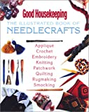 Good Housekeeping The Illustrated Book of Needlecrafts (Good Housekeeping Step-By-Step) Crochet and Knitting Book