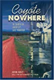 Coyote Nowhere: In Search of America's Last Frontier (1592282598) by Holt, John