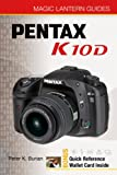 Peter K. Burian Pentax K10D (Magic Lantern Guides)