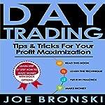 Day Trading: Tips & Tricks for Your Profit Maximization | Joe Bronski