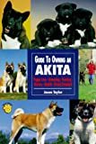 Guide to Owning an Akita: Puppy Care, Grooming, Training, History, Health, Breed Standard (T.F.H. Dog Series, #RE-328)