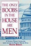 The Only Boobs in the House Are Men: A Veteran Woman Legislator Lifts the Lid on Politics Macho Style