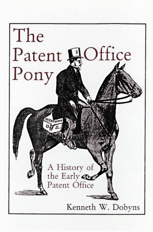 The Patent Office Pony: A History of the Early Patent Office