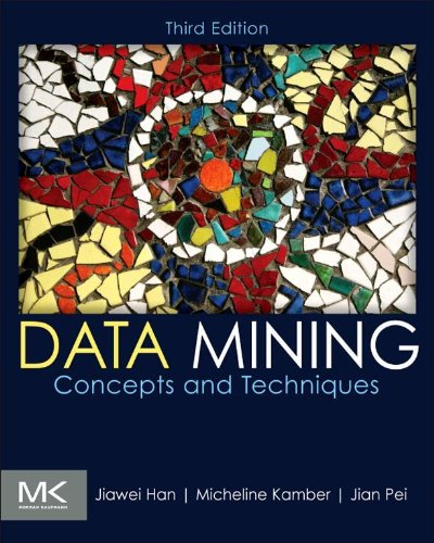 Download Data Mining: Concepts and Techniques (The Morgan Kaufmann Series in Data Management Systems)