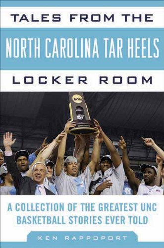 Tales from the North Carolina Tar Heels Locker Room: A Collection of the Greatest UNC Basketball Stories Ever Told (Tale