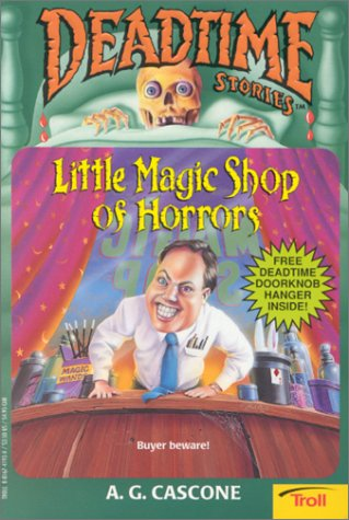 Little Magic Shop of Horrors (Deadtime Stories , No 6), A. G. Cascone