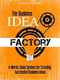 (FREE on 11/5) The Business Idea Factory: A World-class System For Creating Successful Business Ideas by Andrii Sedniev - http://eBooksHabit.com