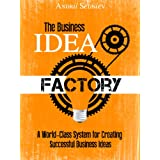 The Business Idea Factory: A World-Class System for Creating Successful Business Ideas ~ Andrii Sedniev