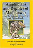 Friedrich-Wilhelm Henkel The Amphibians and Reptiles of Madagascar, the Mascarenes, the Seychelles and the Comoros Islands