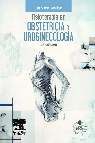 Fisioterapia en obstetricia y uroginecologia + StudentConsult en espanol (Spanish Edition), by Carolina Walker Chao