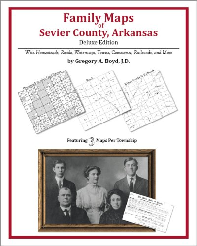 Family Maps of Sevier County, Arkansas, Deluxe Edition