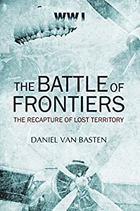 Wwi: The Battle Of The Frontiers - The Recapture Of Lost Territory by Daniel van Basten ebook deal