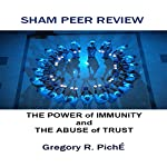 Sham Peer Review - The Power of Immunity and The Abuse of Trust | Gregory Piche'
