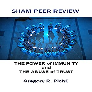 Sham Peer Review - The Power of Immunity and The Abuse of Trust Audiobook