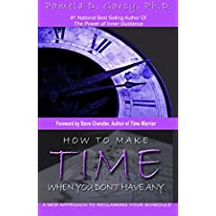 How To Make Time When You Don't Have Any: A New Approach To Reclaiming Your Schedule Pamela D. Garcy Ph.D.