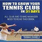 Grow Your Tennis Club In 31 Days Hörbuch von Thomas Daniels Gesprochen von: Mark Huff
