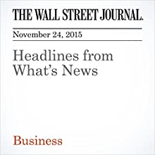 Headlines from What's News (       UNABRIDGED) by  The Wall Street Journal Narrated by Alexander Quincy