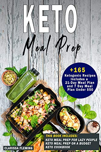 Keto Meal Prep 3 Manuscripts - Keto Meal Prep For Lazy People, Keto Meal Prep On a Budget and Keto Cookbook (Over 165 Ketogenic Recipes, Includes a 21-Day Meal Plan and a 7 Day Meal Plan Under $50) [Fleming, Clarissa - Fleming, Clarissa] (Tapa Blanda)
