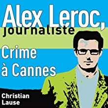Crime à Cannes [Crime in Cannes]: Alex Leroc, journaliste (       UNABRIDGED) by Christian Lause Narrated by Christian Lause