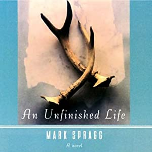 An Unfinished Life | [Mark Spragg]