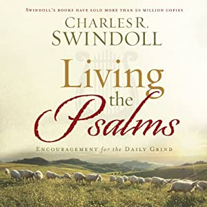 Living the Psalms: Encouragement for the Daily Grind | [Charles R. Swindoll]