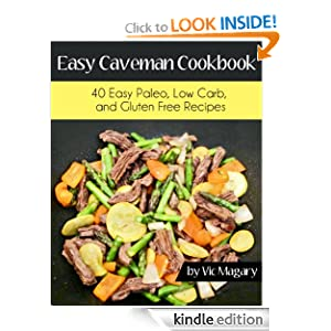 Easy Caveman Cookbook: 40 Easy Paleo, Low Carb, And Gluten Free Recipes