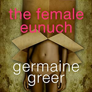 The Female Eunuch | [Germaine Greer]