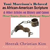 Toni Morrison's Beloved as African-American Scripture & Other Articles on History and Canon: Hermit Kingdom Studies in History and Religion | [Heerak Christian Kim]
