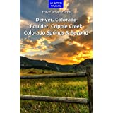 Denver, Colorado Springs, Boulder, Ft. Collins, Cripple Creek & Beyond (Travel Adventures)