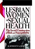 img - for Lesbian Women And Sexual Health: The Social Construction Of Risk And Susceptibility (Haworth Psychosocial Issues of HIV/AIDS) book / textbook / text book