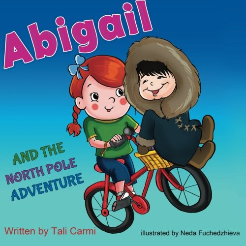 Abigail and the North Pole Adventure (Explore the World kids book collection) (Volume 3)